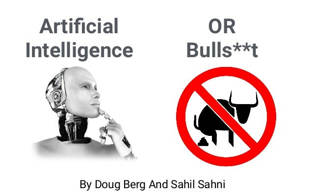 Artificial Intelligence OR Bulls**t By Doug Berg And Sahil Sahni