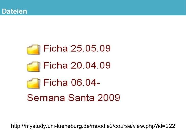 Dateien       http://mystudy.uni-lueneburg.de/moodle2/course/view.php?id=222