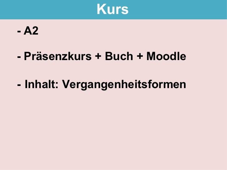 Kurs - A2  - Präsenzkurs + Buch + Moodle  - Inhalt: Vergangenheitsformen