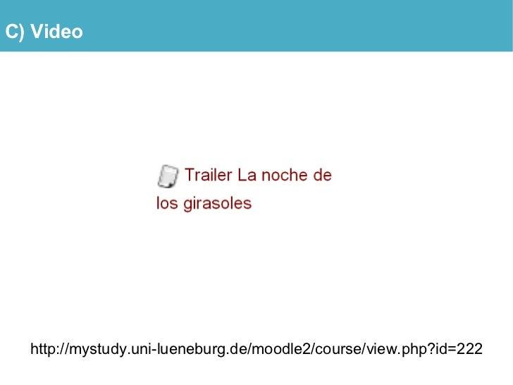 C) Video       http://mystudy.uni-lueneburg.de/moodle2/course/view.php?id=222