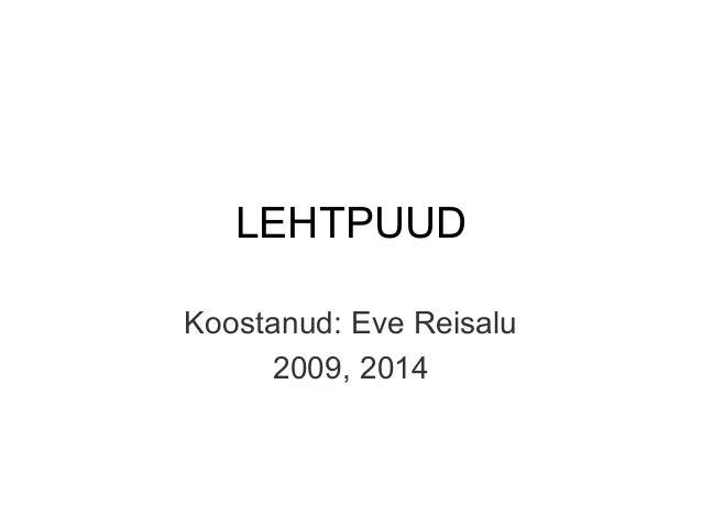 LEHTPUUD Koostanud: Eve Reisalu 2009, 2014