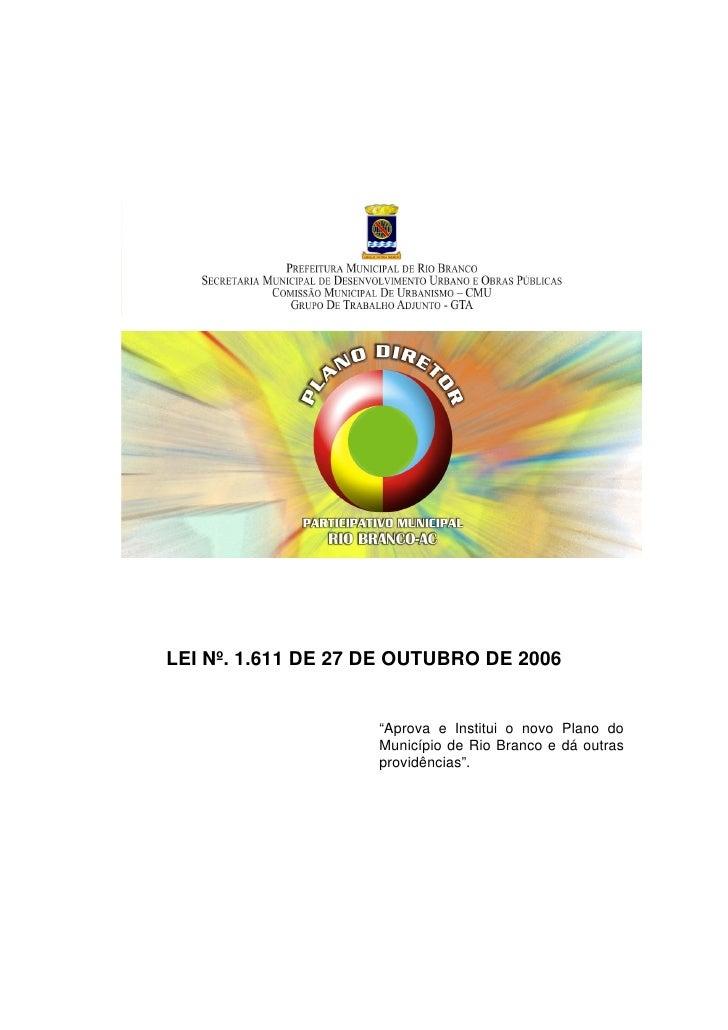 """LEI Nº. 1.611 DE 27 DE OUTUBRO DE 2006                       """"Aprova e Institui o novo Plano do                     Municí..."""