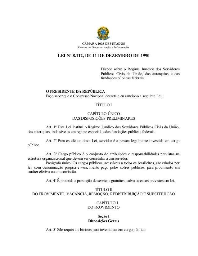 CÂMARA DOS DEPUTADOS Centro de Documentação e Informação LEI Nº 8.112, DE 11 DE DEZEMBRO DE 1990 Dispõe sobre o Regime Jur...