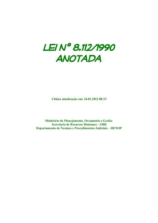 Lei nº 8.112/1990 Anotada Ultima atualização em: 24.01.2012 08:33 Ministério do Planejamento, Orçamento e Gestão Secretari...