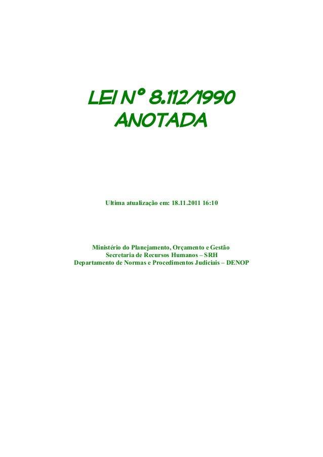 Lei nº 8.112/1990 Anotada Ultima atualização em: 18.11.2011 16:10 Ministério do Planejamento, Orçamento e Gestão Secretari...