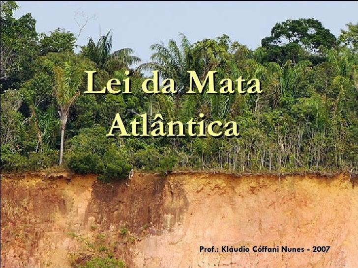 Lei da Mata Atlântica Prof.: Kláudio Cóffani Nunes - 2007