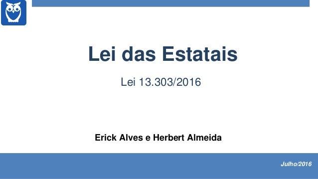 Erick Alves e Herbert Almeida Lei das Estatais Lei 13.303/2016 Julho/2016