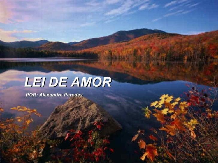 LEI DE AMOR POR: Alexandre Paredes