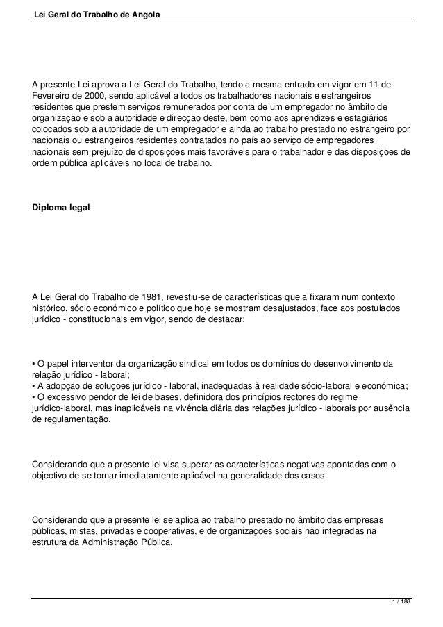 Lei Geral do Trabalho de Angola A presente Lei aprova a Lei Geral do Trabalho, tendo a mesma entrado em vigor em 11 de Fev...