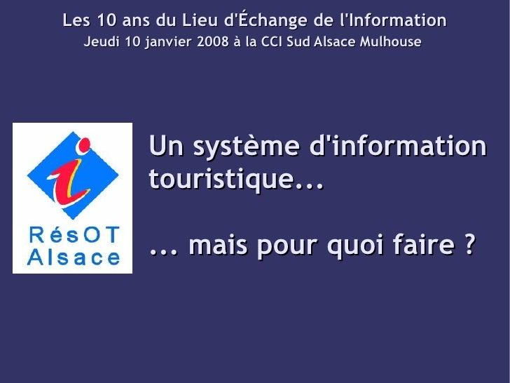 Les 10 ans du Lieu d'Échange de l'Information   Jeudi 10 janvier 2008 à la CCI Sud Alsace Mulhouse                Un systè...