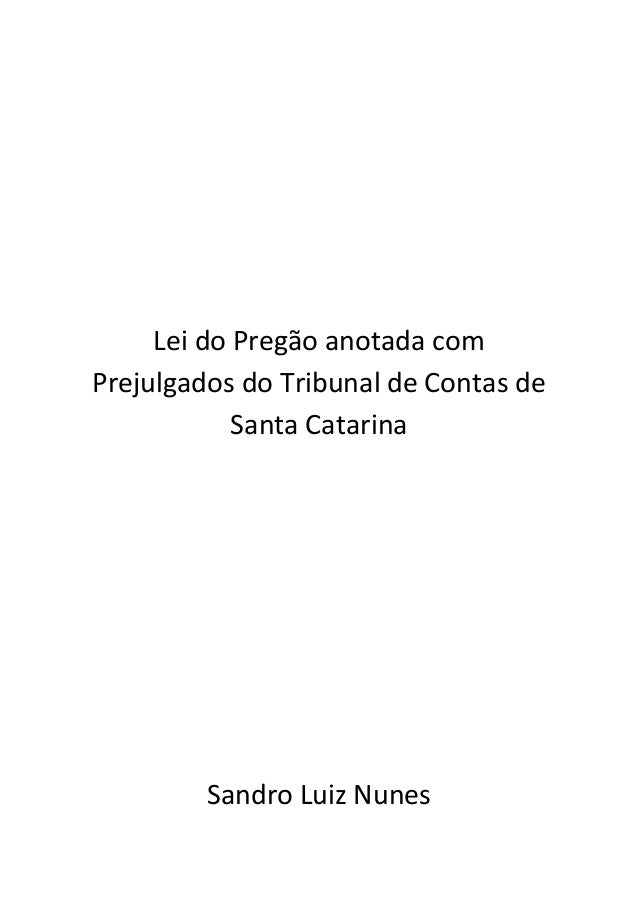 Lei do Pregão anotada com Prejulgados do Tribunal de Contas de Santa Catarina Sandro Luiz Nunes