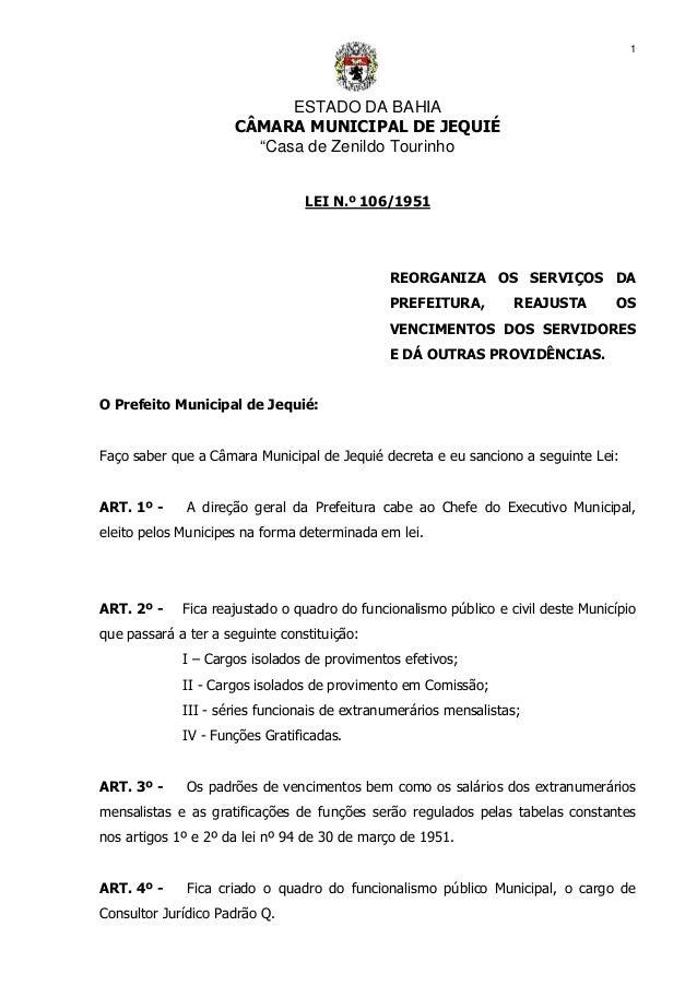 """ESTADO DA BAHIA CÂMARA MUNICIPAL DE JEQUIÉ """"Casa de Zenildo Tourinho 1 LEI N.º 106/1951 REORGANIZA OS SERVIÇOS DA PREFEITU..."""