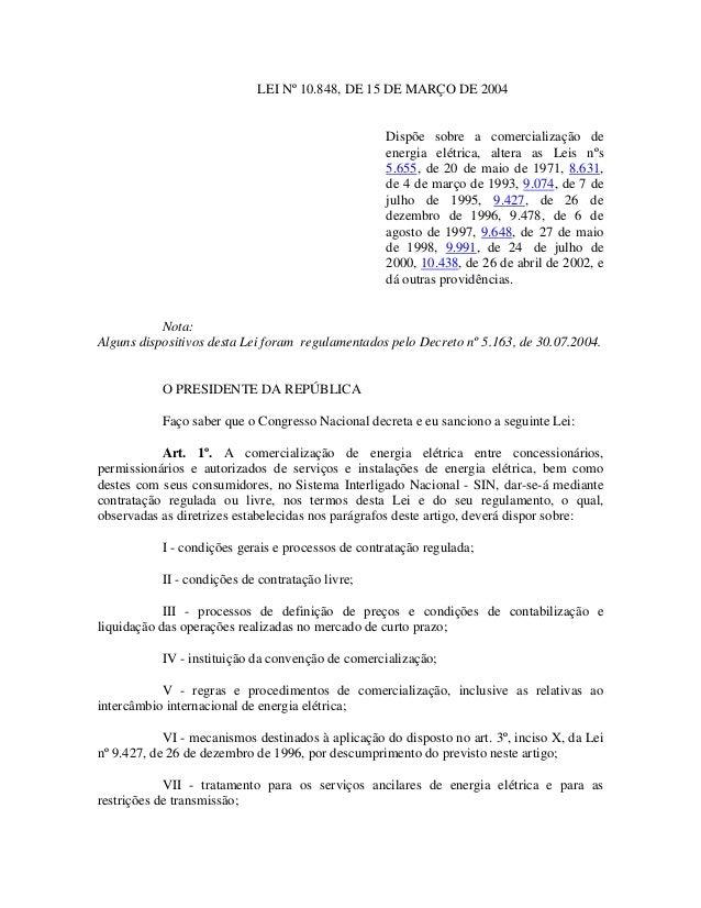 LEI Nº 10.848, DE 15 DE MARÇO DE 2004 Dispõe sobre a comercialização de energia elétrica, altera as Leis nºs 5.655, de 20 ...