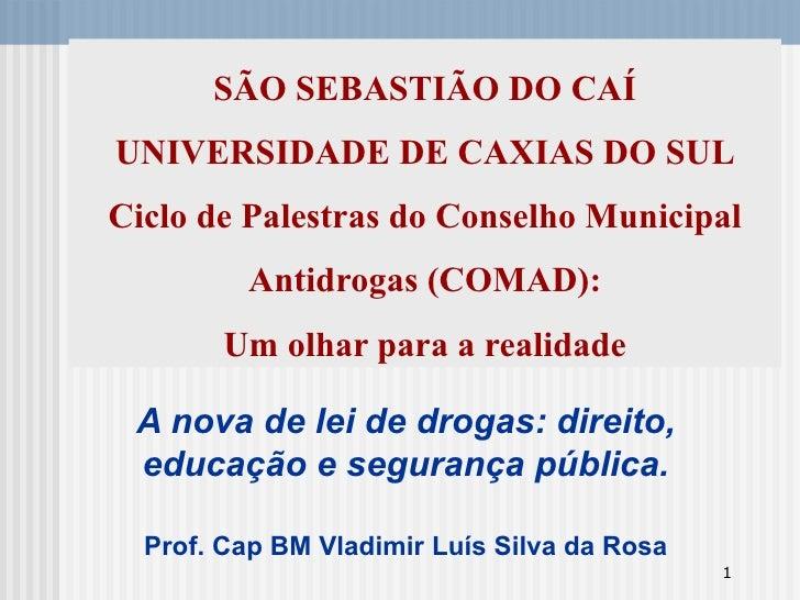 SÃO SEBASTIÃO DO CAÍ UNIVERSIDADE DE CAXIAS DO SUL Ciclo de Palestras do Conselho Municipal Antidrogas (COMAD): Um olhar p...