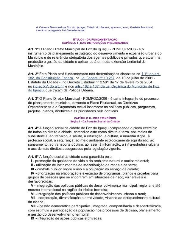 A Câmara Municipal de Foz do Iguaçu, Estado do Paraná, aprovou, e eu, Prefeito Municipal, sanciono a seguinte Lei Compleme...