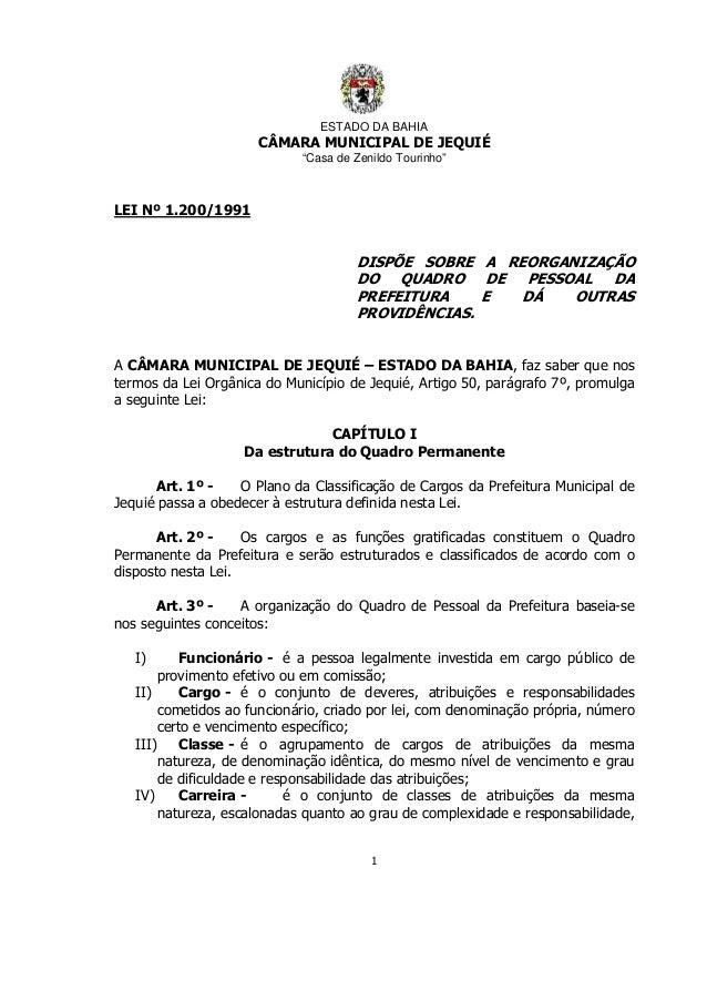 """ESTADO DA BAHIA CÂMARA MUNICIPAL DE JEQUIÉ """"Casa de Zenildo Tourinho"""" 1 LEI Nº 1.200/1991 DISPÕE SOBRE A REORGANIZAÇÃO DO ..."""