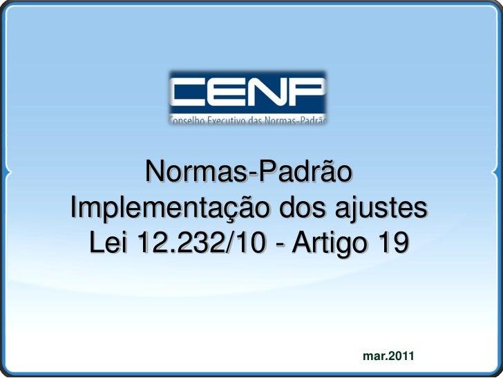 Normas-Padrão<br />Implementação dos ajustes<br />Lei 12.232/10 - Artigo 19<br />mar.2011<br />