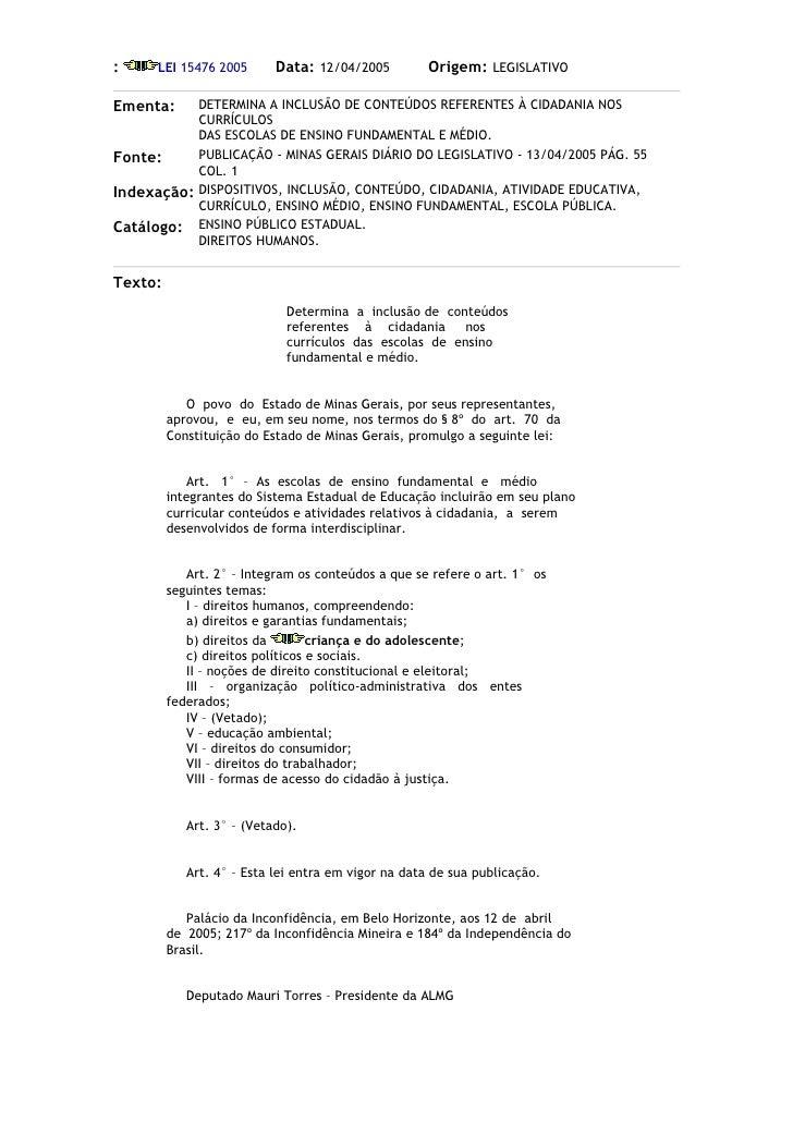 :    LEI 15476 2005        Data: 12/04/2005         Origem: LEGISLATIVO  Ementa:       DETERMINA A INCLUSÃO DE CONTEÚDOS R...