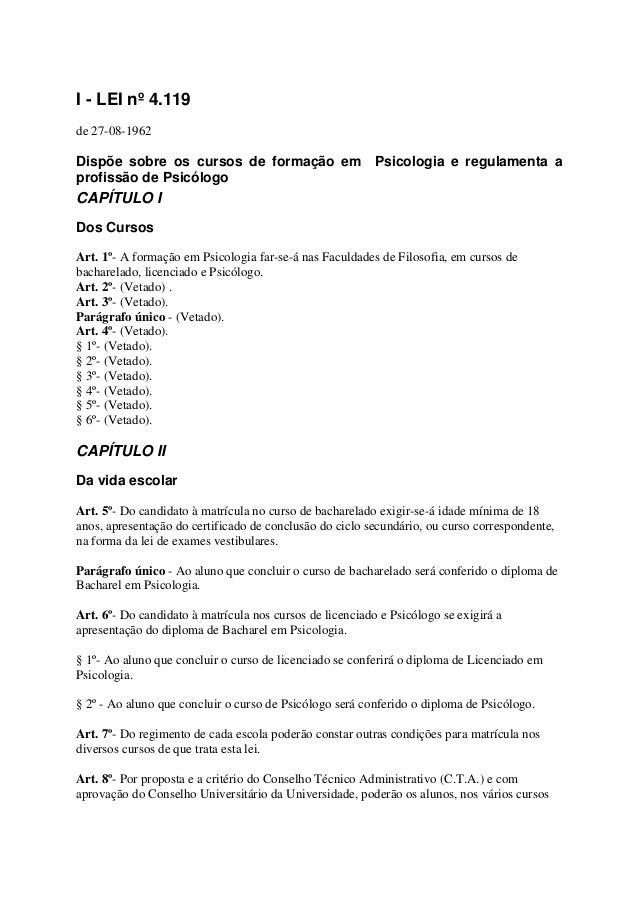 I - LEI nº 4.119de 27-08-1962Dispõe sobre os cursos de formação em Psicologia e regulamenta aprofissão de PsicólogoCAPÍTUL...