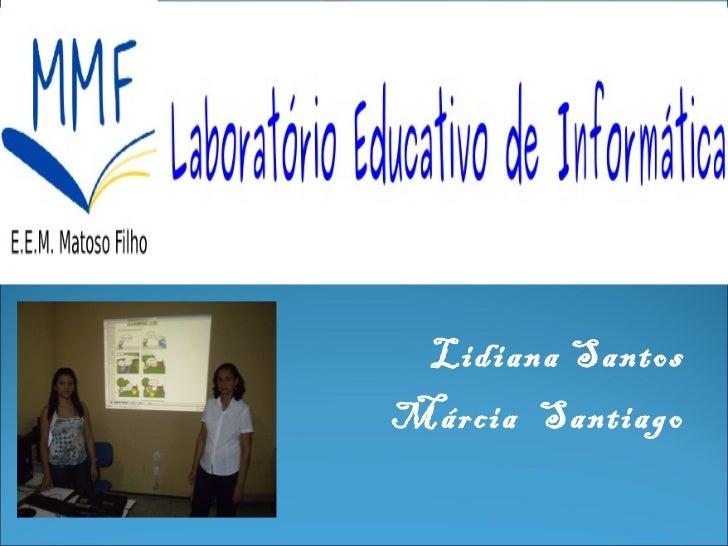 Lidiana SantosMárcia Santiago