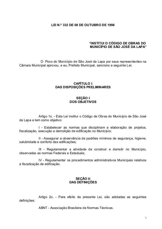 """LEI N.º 332 DE 08 DE OUTUBRO DE 1998  """"INSTITUI O CÓDIGO DE OBRAS DO  MUNICÍPIO DE SÃO JOSÉ DA LAPA""""  O Povo do Município ..."""