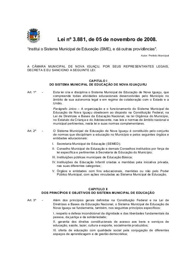 """Lei nº 3.881, de 05 de novembro de 2008.""""Institui o Sistema Municipal de Educação (SME), e dá outras providências"""".       ..."""