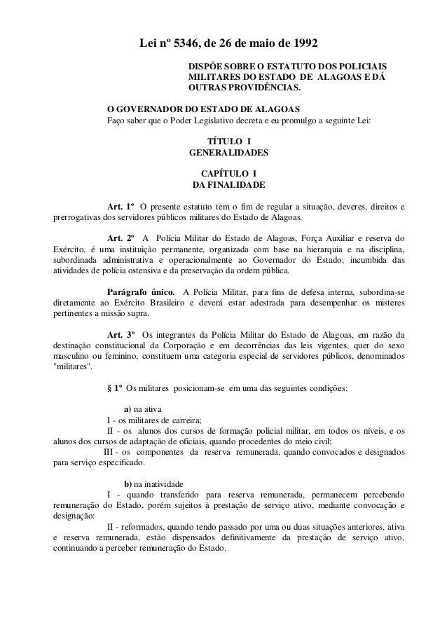 Lei nº 5346, de 26 de maio de 1992 DISPÕE SOBRE O ESTATUTO DOS POLICIAIS MILITARES DO ESTADO DE ALAGOAS E DÁ OUTRAS PROVID...