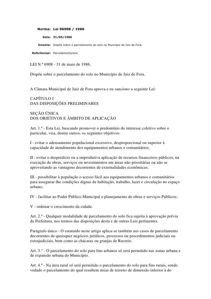 Norma: Lei 06908 / 1986        Data: 31/05/1986     Ementa: Dispõe sobre o parcelamento do solo no Município de Juiz de Fo...
