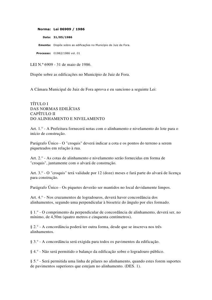 Norma: Lei 06909 / 1986       Data: 31/05/1986    Ementa: Dispõe sobre as edificações no Município de Juiz de Fora.   Proc...