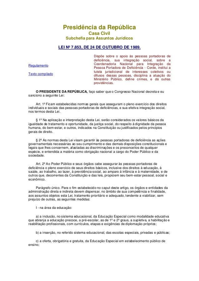 Presidência da República  Casa Civil  Subchefia para Assuntos Jurídicos  LEI Nº 7.853, DE 24 DE OUTUBRO DE 1989.  Regulame...