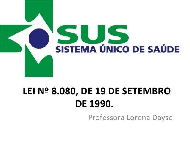 LEI Nº 8.080, DE 19 DE SETEMBRO            DE 1990.             Professora Lorena Dayse