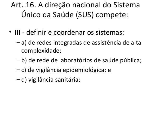 Art. 16. A direção nacional do Sistema   Único da Saúde (SUS) compete:VIII - estabelecer critérios, parâmetros e  métodos ...