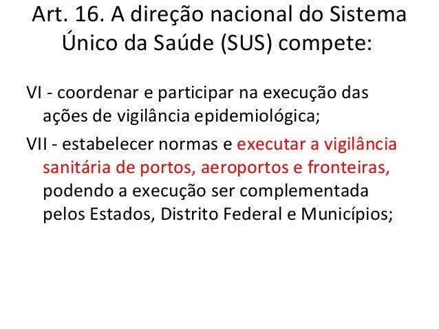 Art. 16. A direção nacional do Sistema   Único da Saúde (SUS) compete:XIII - prestar cooperação técnica e financeira aos  ...