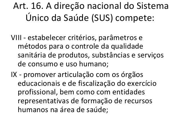 Art. 16. A direção nacional do Sistema   Único da Saúde (SUS) compete:XVI - normatizar e coordenar nacionalmente o  Sistem...