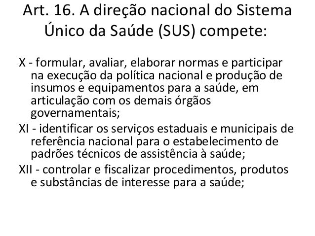 Art. 16. A direção nacional do Sistema   Único da Saúde (SUS) compete:XIX - estabelecer o Sistema Nacional de Auditoria e ...