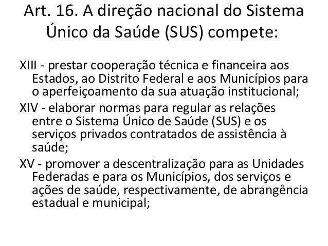Art. 17. À direção estadual do Sistema   Único de Saúde (SUS) compete:I - promover a descentralização para os   Municípios...