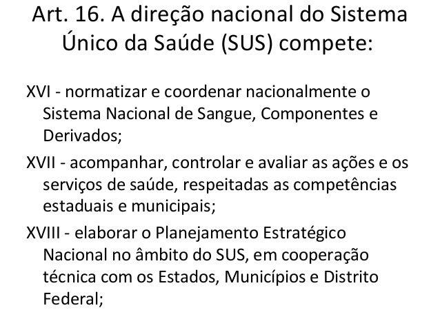 Art. 17. À direção estadual do Sistema   Único de Saúde (SUS) compete:IV - coordenar e, em caráter complementar,   executa...