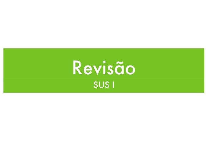 Revisão  SUS I
