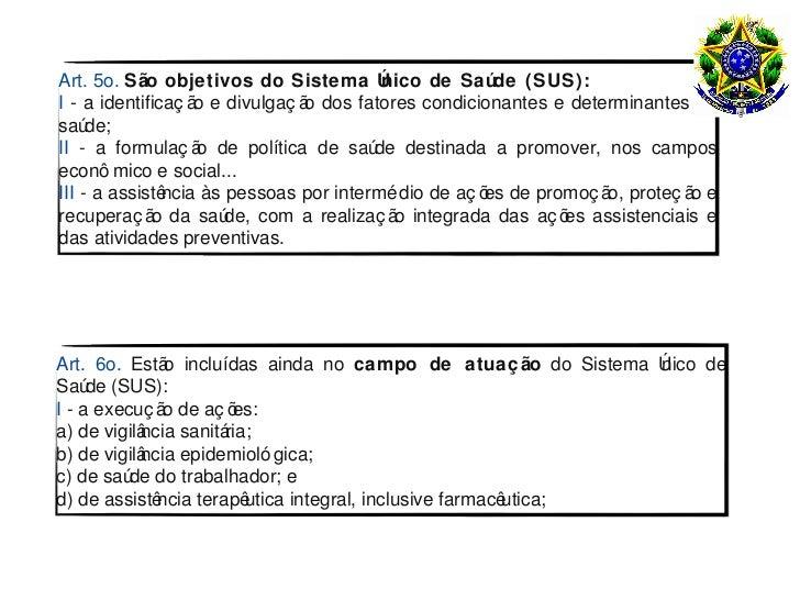 Art. 5o. São objetivos do Sistema Ú      nico de Saúde (SUS):I - a identificaç ã e divulgaç ã dos fatores condicionantes e...