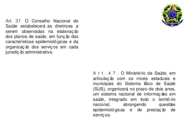 Art. 37. O Conselho Nacional deSaú de estabelecerá as diretrizes aserem observadas na elaboraç ã      odos planos de saú  ...