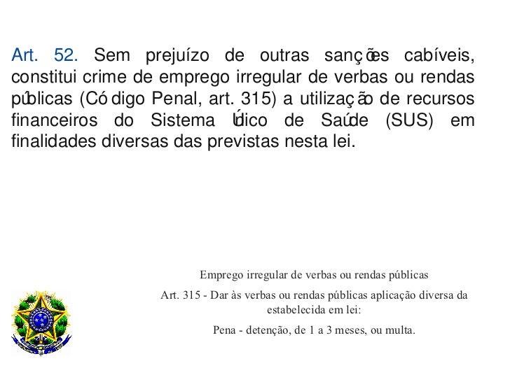 Art. 52. Sem prejuízo de outras sanç õ           es cabíveis,constitui crime de emprego irregular de verbas ou rendaspú bl...