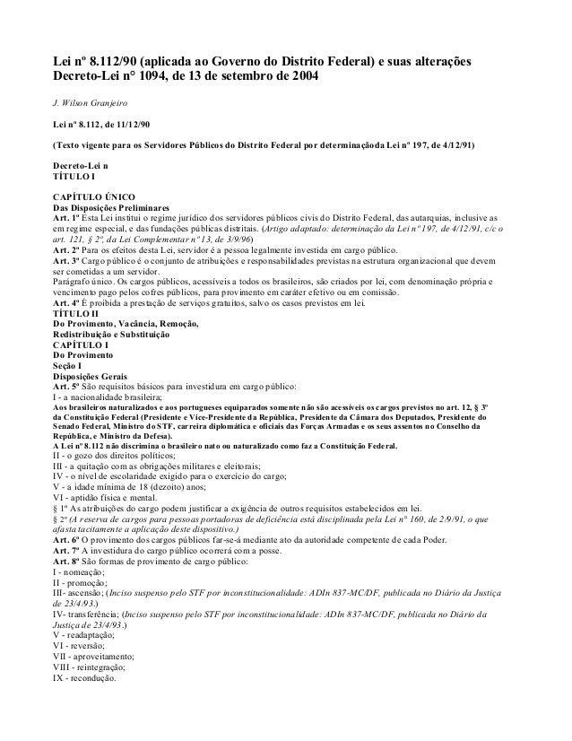 Lei nº 8.112/90 (aplicada ao Governo do Distrito Federal) e suas alteraçõesDecreto-Lei n° 1094, de 13 de setembro de 2004J...
