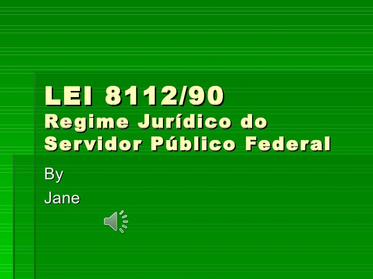 LEI 8112/90 Regime Jurídico do Servidor Público Federal By Jane