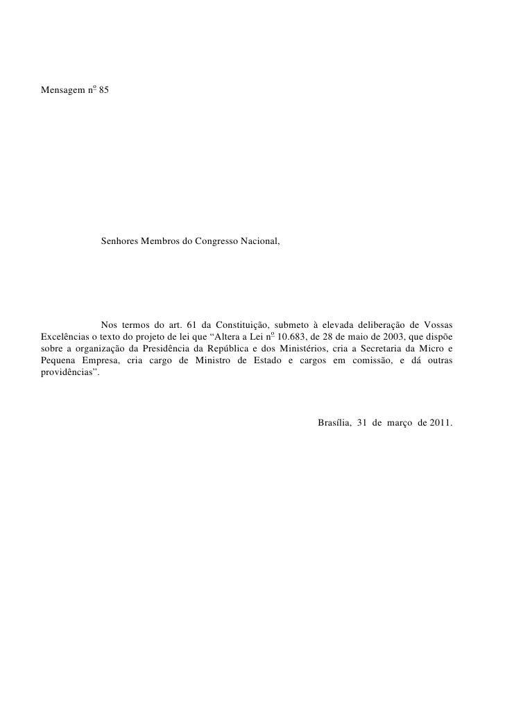 Mensagem no 85              Senhores Membros do Congresso Nacional,               Nos termos do art. 61 da Constituição, s...