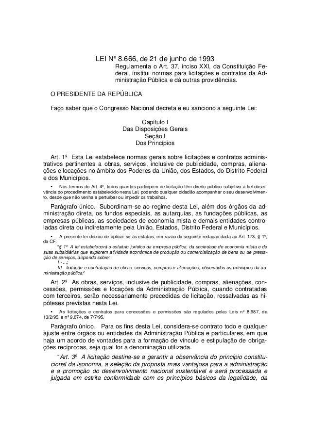 LEI Nº 8.666, de 21 de junho de 1993 Regulamenta o Art. 37, inciso XXI, da Constituição Fe- deral, institui normas para li...