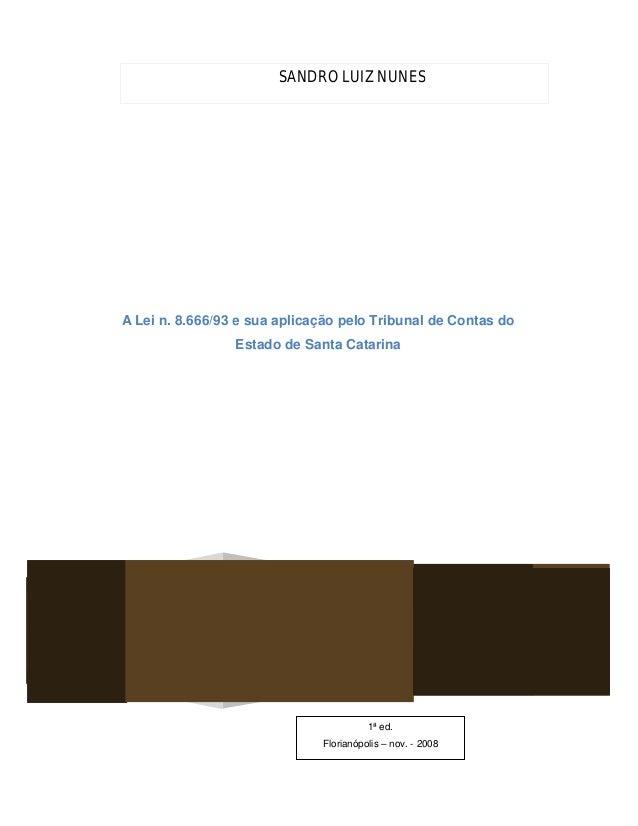 A Lei n. 8.666/93 e sua aplicação pelo Tribunal de Contas do Estado de Santa Catarina 1ª ed. Florianópolis – nov. - 2008 S...