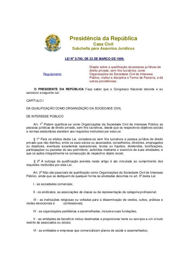 Presidência da República Casa Civil Subchefia para Assuntos Jurídicos LEI No 9.790, DE 23 DE MARÇO DE 1999. Regulamento Di...