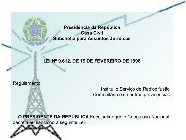 Presidência da República Casa Civil Subchefia para Assuntos Jurídicos LEI Nº 9.612, DE 19 DE FEVEREIRO DE 1998 Regulamento...