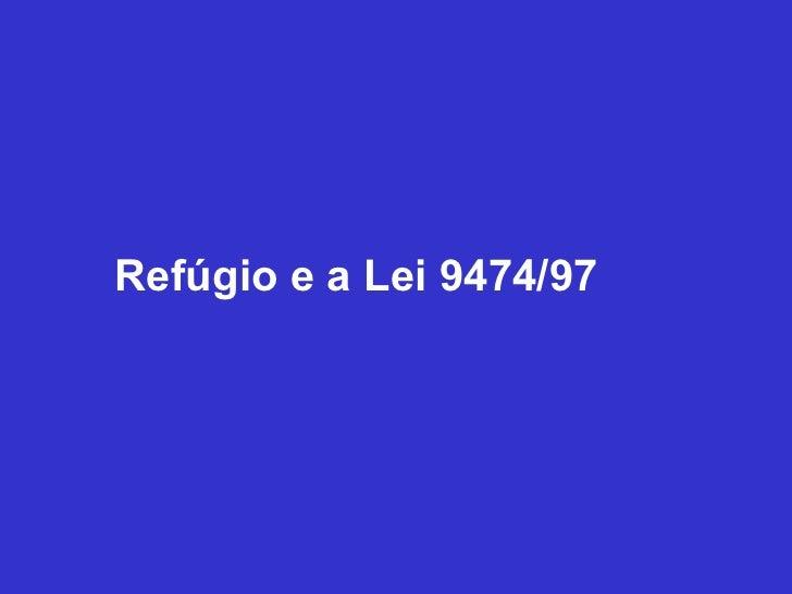 Refúgio e a Lei 9474/97