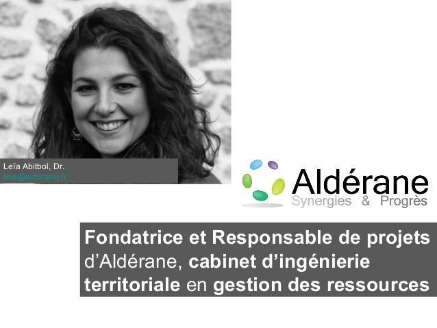 Fondatrice et Responsable de projets d'Aldérane, cabinet d'ingénierie territoriale en gestion des ressources Leïa Abitbol,...
